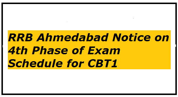 RRB Ahmedabad Notice on 4th Phase of Exam Schedule for CBT1