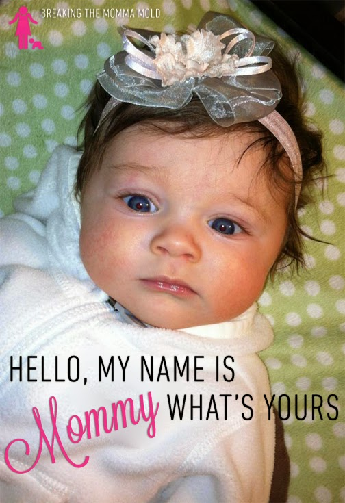 Breaking The Momma Mold: Hello, My Name Is Mommy, What's Yours