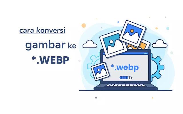 Cara Konversi Gambar ke Format WebP