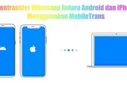 Cara Mentransfer Whatsapp Antara Android dan iPhone