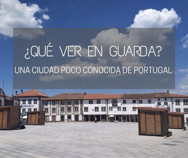 qué ver en Guarda Portugal, ciudad poco conocida
