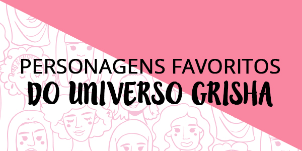 Personagens favoritos do universo Grisha