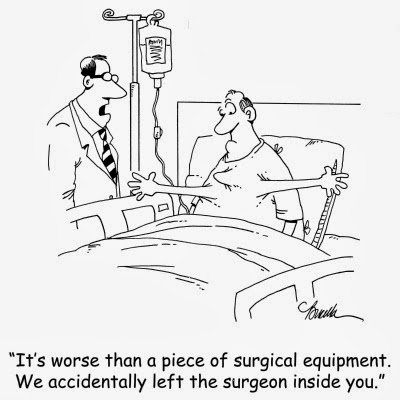 It's worse than a piece of surgical equipment.  We accidentally left the surgeon inside you.