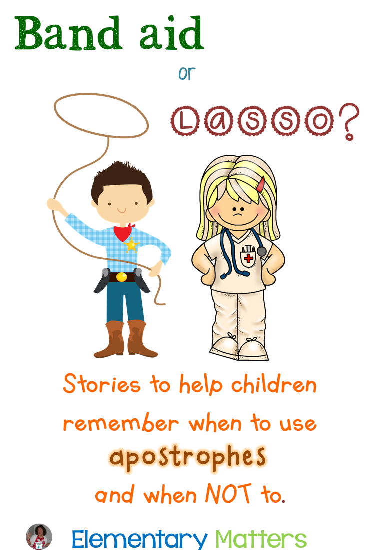 Band aid or Lasso? Here are a couple of cute tricks to help the kiddos remember when to use apostrophes and when NOT to!