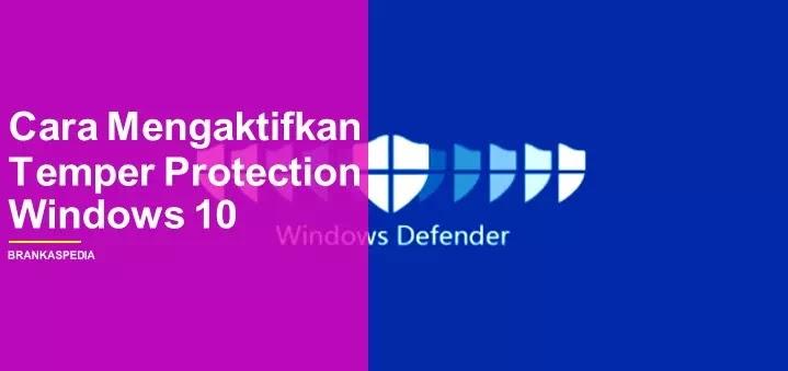 Cara Mengaktifkan Tamper Protection Windows 10