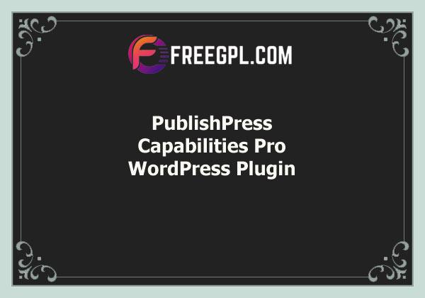 PublishPress Capabilities Pro Free Download