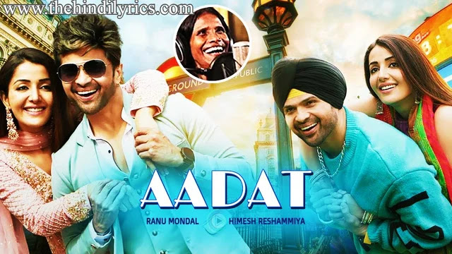 Aadat Lyrics – Happy Hardy And Heer