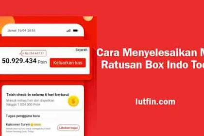 Cara Menyelesaikan Misi Ratusan Box Indo Today