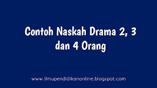 Contoh Naskah Drama Singkat 2, 3, 4 Orang Pemain