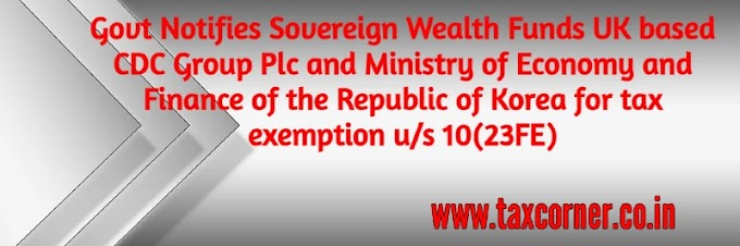 Govt Notifies Sovereign Wealth Funds UK based CDC Group Plc and Ministry of Economy and Finance of the Republic of Korea for tax exemption u/s 10(23FE)