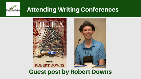 Attending Writing Conferences, guest post by Robert Downs