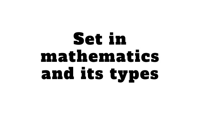 Set in mathematics and its types