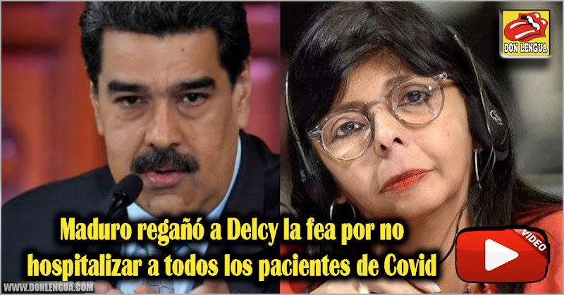 Maduro regañó a Delcy la fea por no hospitalizar a todos los pacientes de Covid