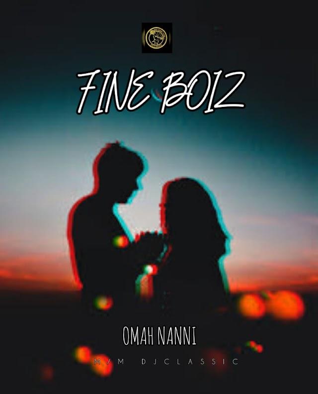 MUSIC: Omah Nanni - Fine Boiz