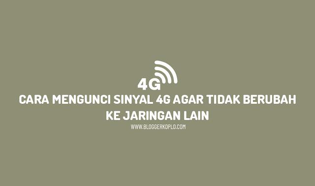 Cara Mengunci Koneksi Internet Agar Sinyal 4G Terus menerus di Android