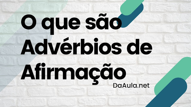Língua Portuguesa: O que são Advérbios de Afirmação