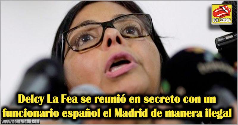 Delcy La Fea se reunió en secreto con un funcionario español el Madrid de manera ilegal