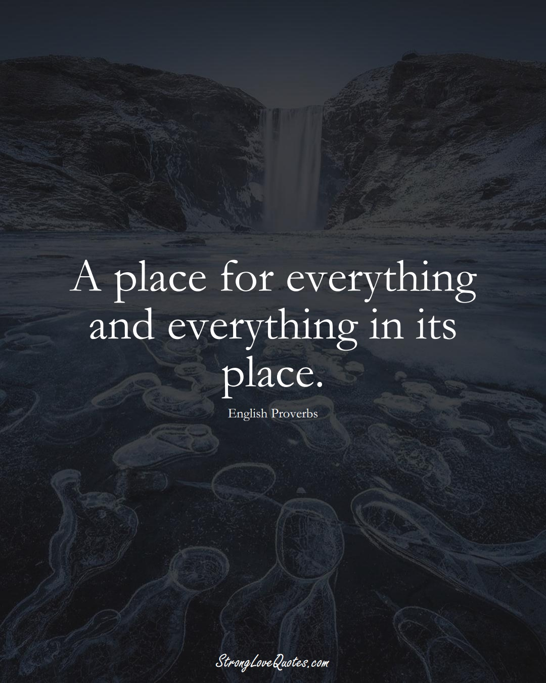 A place for everything and everything in its place. (English Sayings);  #EuropeanSayings
