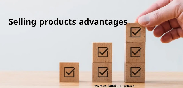 Selling products advantages.. An important step before targeting customers
