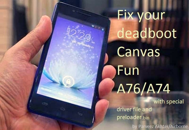 Flash your deadboot Canvas A76/A74(mtk6572): Flash you mtk your self