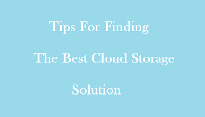 Tips For Finding The Best Cloud Storage Solution