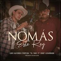 Luis Alfonso Partida El Yaki -(feat. Chuy Lizarraga) - Nomás Este Rey