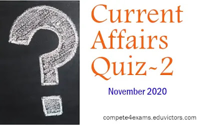 November 2020 Current Affairs Quiz-2 (#currentaffairs)(#eduvictors)(#compete4exams)(#nov2020currentaffairs)