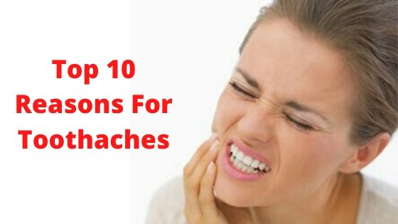 Top 10 Reasons For Toothaches