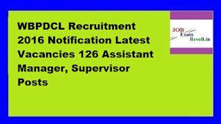 WBPDCL Recruitment 2016 Notification Latest Vacancies 126 Assistant Manager, Supervisor Posts