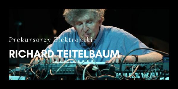Prekursorzy Elektroniki - Richard Teitelbaum