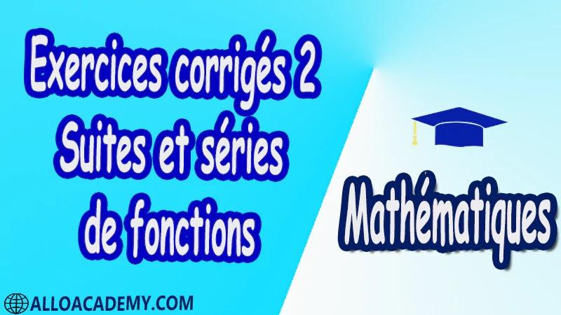 Exercices corrigés 2 Suites et séries de fonctions PDF Mathématiques Maths Suites et séries de fonctions Suites de fonctions Séries de fonctions Séries entières Exponentielle de matrices Systèmes différentiels Cours résumés exercices corrigés devoirs corrigés Examens corrigés Contrôle corrigé travaux dirigés td