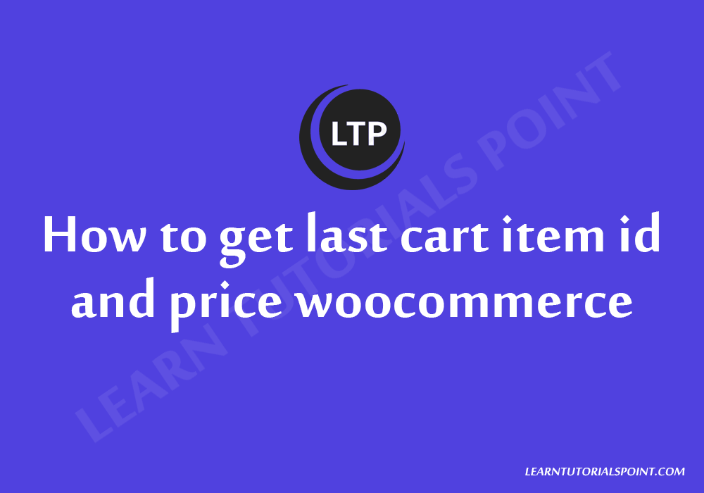 How to get last cart item id and price woocommerce