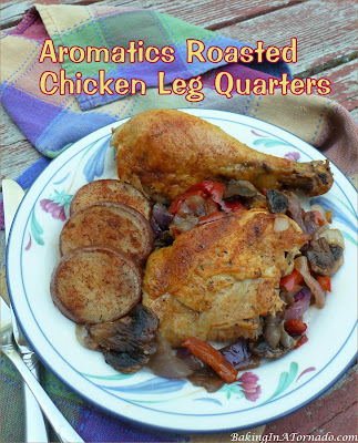 Aromatics Roasted Chicken Leg Quarters. Comfort food at its best, this simple dish includes chicken legs and thighs pan roasted over aromatics.   recipe developed by www.BakingInATornado.com   #recipe #dinner