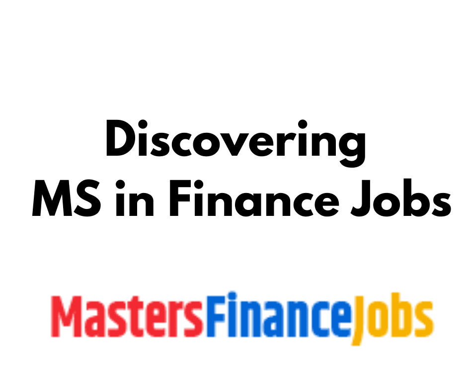 MS in Finance Jobs, Discovering MS in Finance Jobs, Masters Finance Jobs