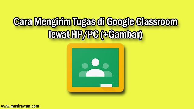 Cara Mengirim Tugas di Google Classroom Lewat HP/PC