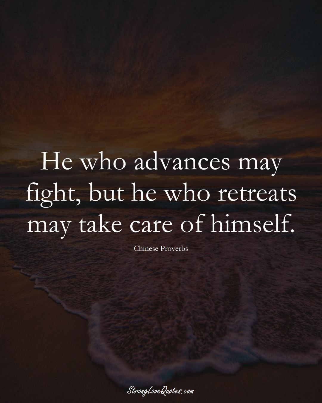 He who advances may fight, but he who retreats may take care of himself. (Chinese Sayings);  #AsianSayings