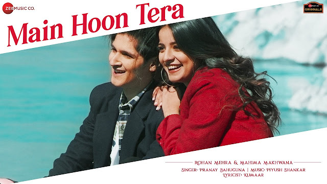 Song  :  Main Hoon Tera Song Lyrics Singer  :  Piyush Shankar Ft. Pranay Bahuguna Lyrics  :  Kumaar Music  :  Piyush Shankar  Director  :  Aziz Zee