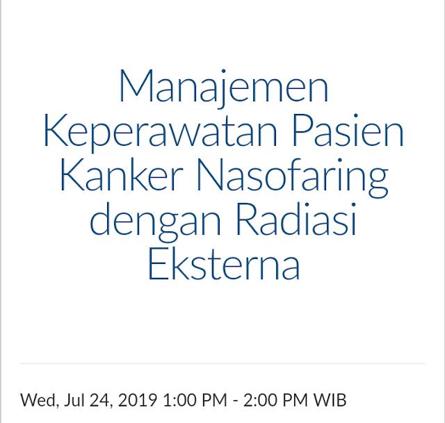 """Free Webinar: """"Manajemen Keperawatan Pasien Kanker Nasofaring dengan Radiasi Eksterna"""" Rabu, 24 Juli 2019 (13.00-14.00 WIB)"""
