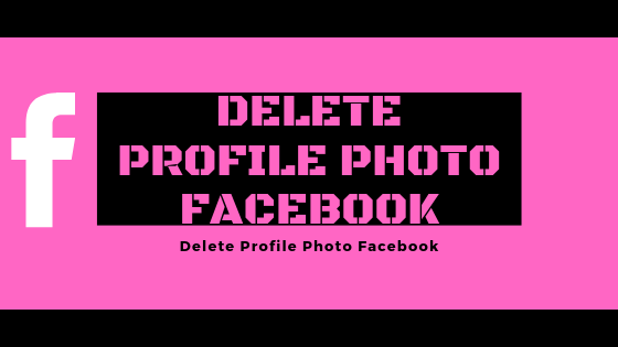 Delete Profile Photo Facebook