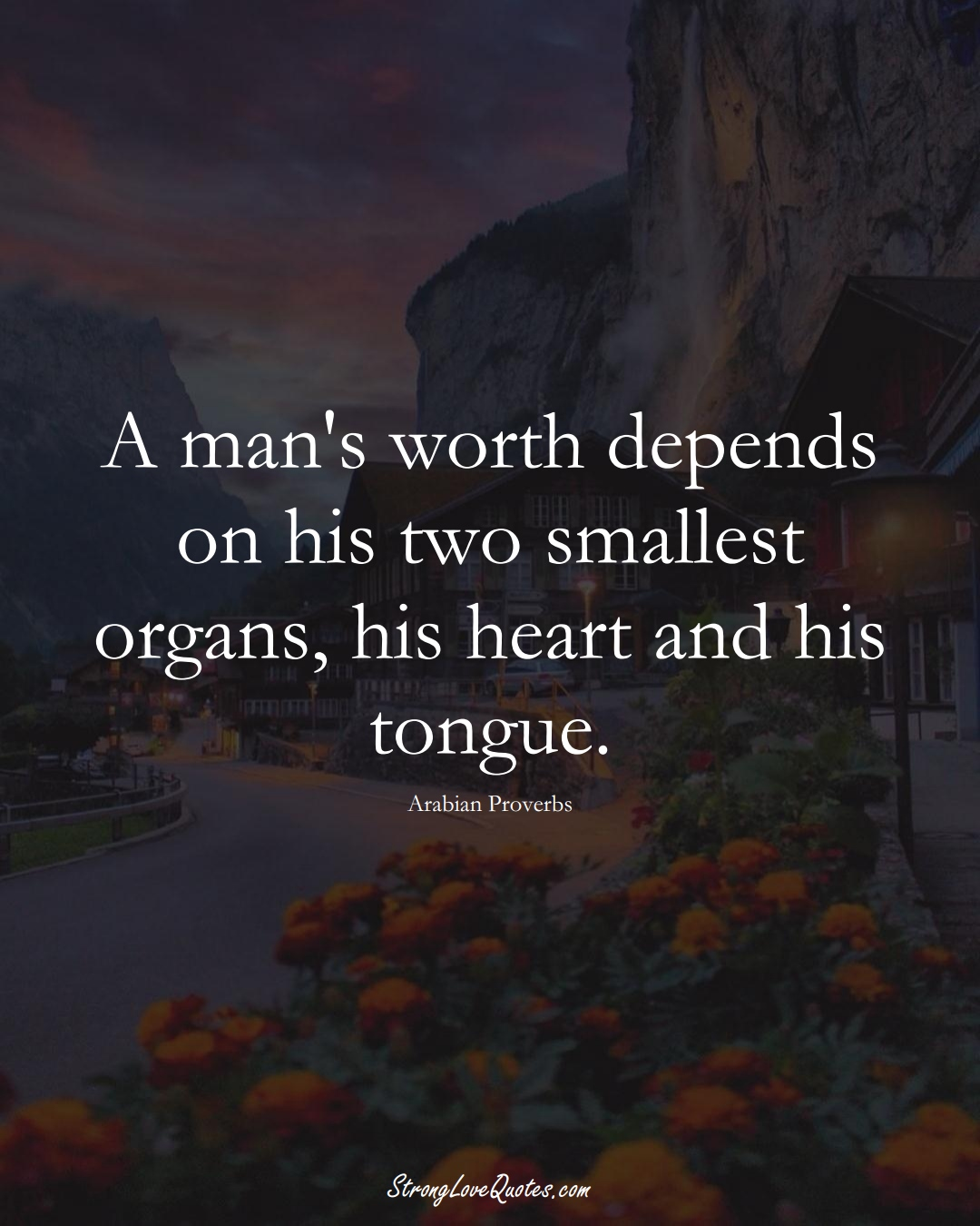 A man's worth depends on his two smallest organs, his heart and his tongue. (Arabian Sayings);  #aVarietyofCulturesSayings