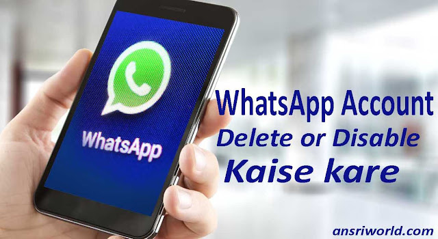 WhatsApp Account Delete or Disable Kaise kare-How to Delete WhatsApp Account in hindi