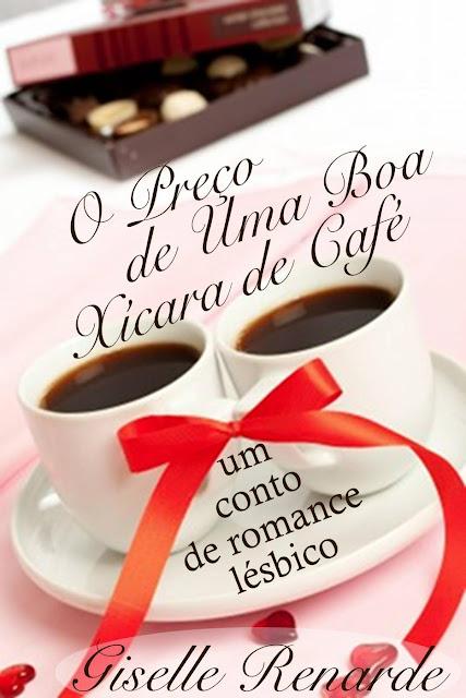 O Preço de Uma Boa Xícara de Café um conto de romance lésbico - Giselle Renarde