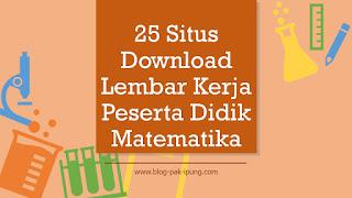 25 Situs Download Lembar Kerja Peserta Didik Matematika