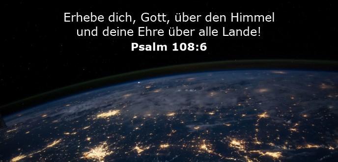 Erhebe dich, Gott, über den Himmel und deine Ehre über alle Lande!