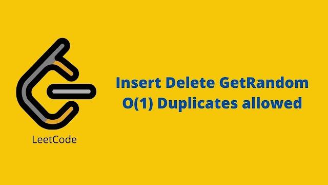 Leetcode Insert Delete GetRandom O(1) - Duplicates allowed problem solution
