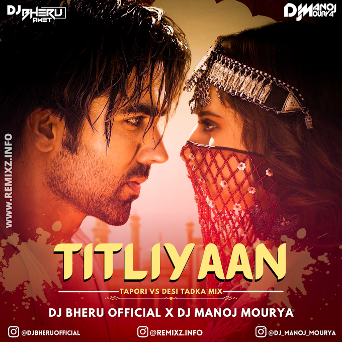 Titliyaan (Tapori Vs Desi Tadka Mix) DJ Bheru Official X DJ Manoj Mourya