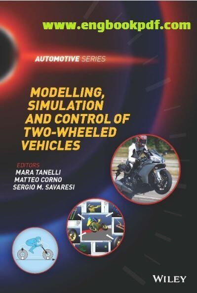 Modelling Simulation and Control of Two Wheeled Vehicles Automotive Series by Mara Tanelli, Matteo Corno and Sergio M. Savaresi easily in PDF format for free