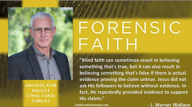 "Quote from ""Forensic Faith"" by J. Warner Wallace: """"Blind faith can sometimes result in believing something that's true, but it can also result in believing something that's false if there is actual evidence proving the claim untrue. Jesus did not ask His followers to believe without evidence. In fact, He repeatedly provided evidence to support His claims."" #Faith #BlindFaith #Bible #Christianity #Apologetics"