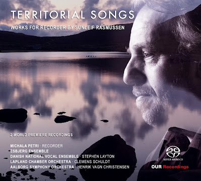 Territorial Songs: works for recorder by Sunleif Rasmussen; Michala Petri, Esbjerg Ensemble, Danish National Vocal Ensemble, Lapland Chamber Orchestra, Aalborg Symphony Orchestra, Stephen Layton, Clemens Schuldt, Henrik Vagn Christensen; OUR Recordings