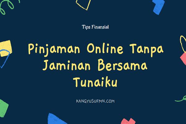 Pinjaman Online Tanpa Jaminan Bersama Tunaiku